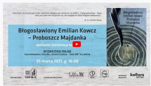 Z okazji przekazania pomnika bł. Emiliana Kowcza Lublinowi, 25 marca odbędzie się  spotkanie online poświęcone wyjątkowej postaci Błogosławionego